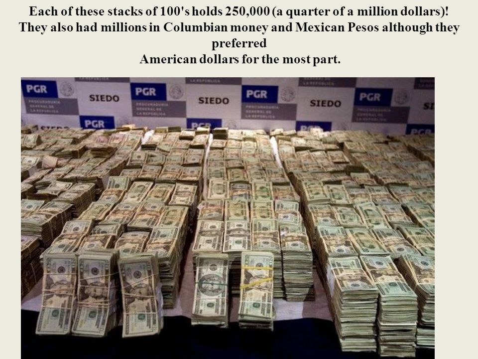 Each of these stacks of 100 s holds 250,000 (a quarter of a million dollars).