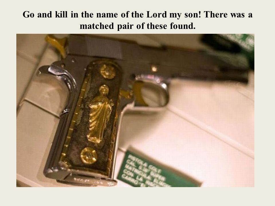Go and kill in the name of the Lord my son