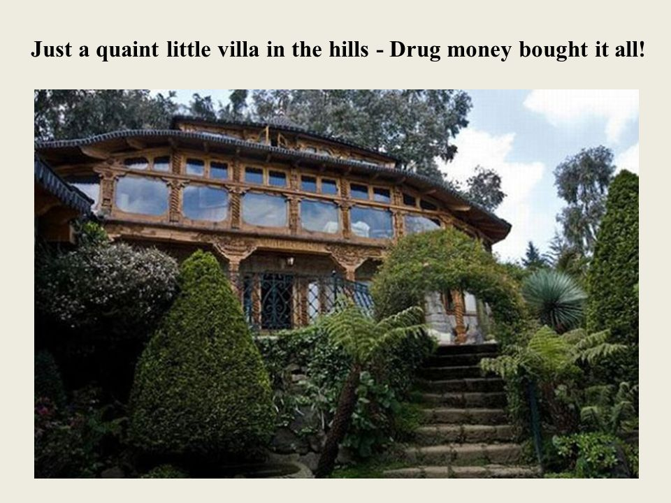 Just a quaint little villa in the hills - Drug money bought it all!