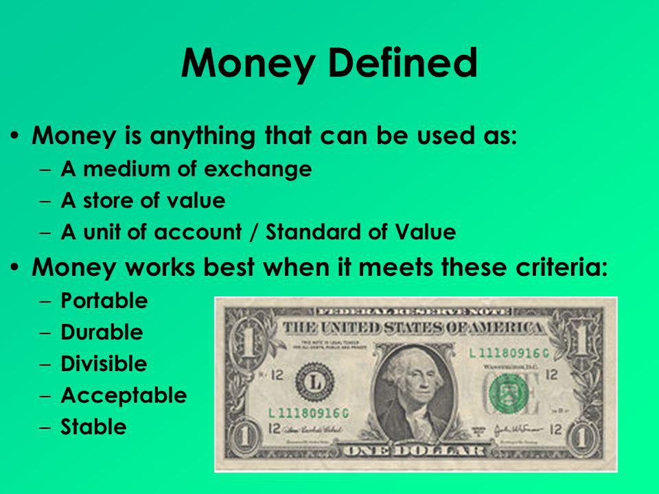 Money Defined Money is anything that can be used as: