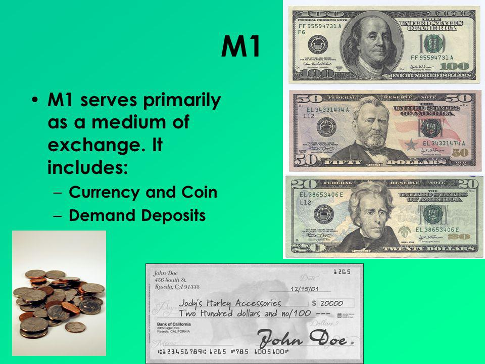 M1 M1 serves primarily as a medium of exchange. It includes: