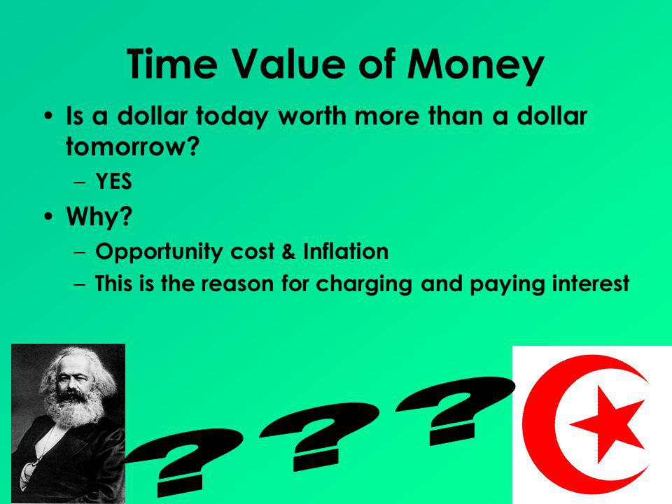 Time Value of Money Is a dollar today worth more than a dollar tomorrow YES. Why Opportunity cost & Inflation.