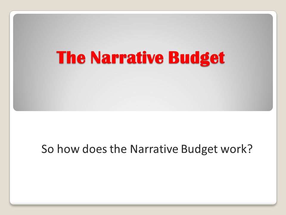 So how does the Narrative Budget work