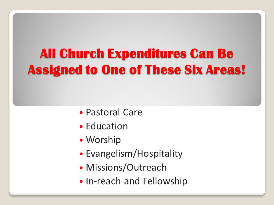 All Church Expenditures Can Be Assigned to One of These Six Areas!