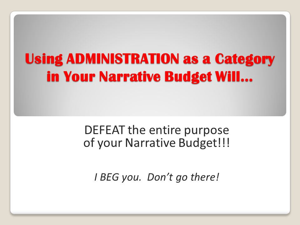 Using ADMINISTRATION as a Category in Your Narrative Budget Will…