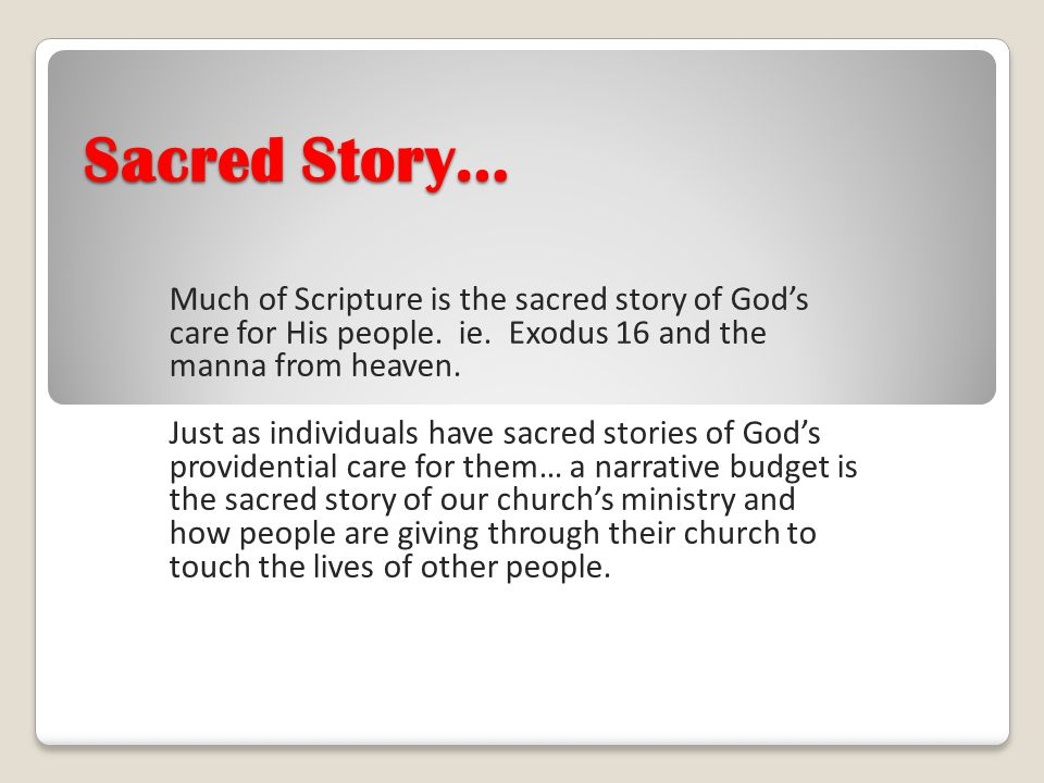 Sacred Story… Much of Scripture is the sacred story of God's care for His people. ie. Exodus 16 and the manna from heaven.