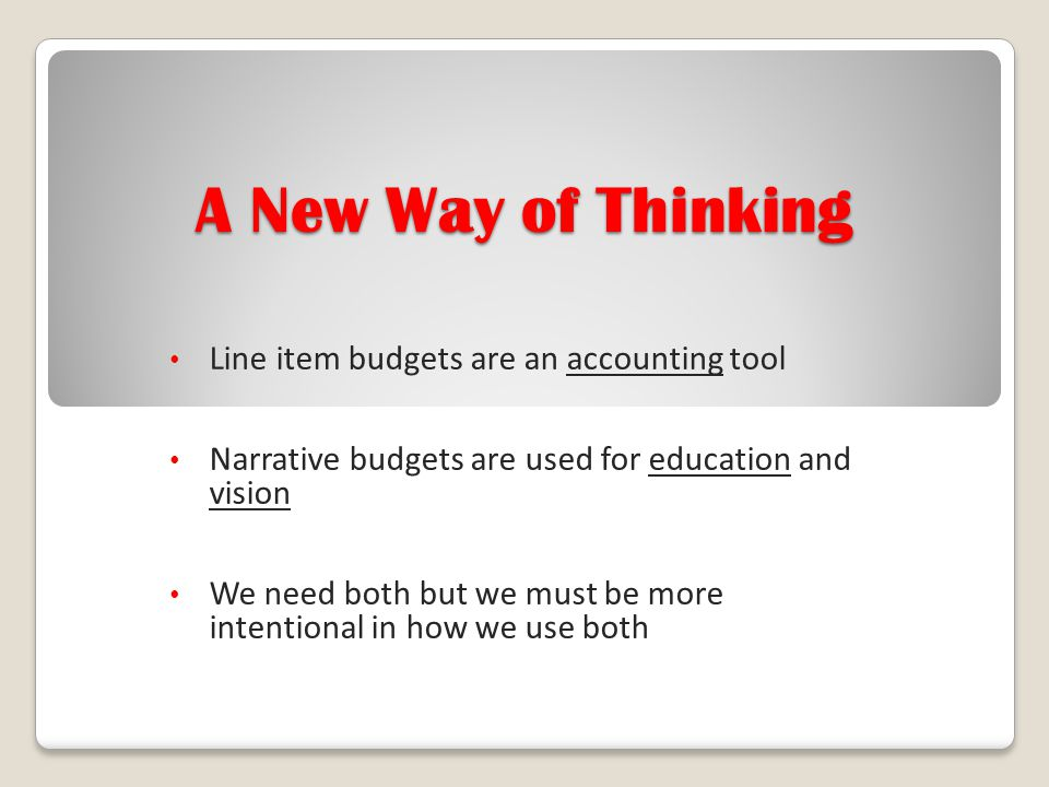 A New Way of Thinking Line item budgets are an accounting tool
