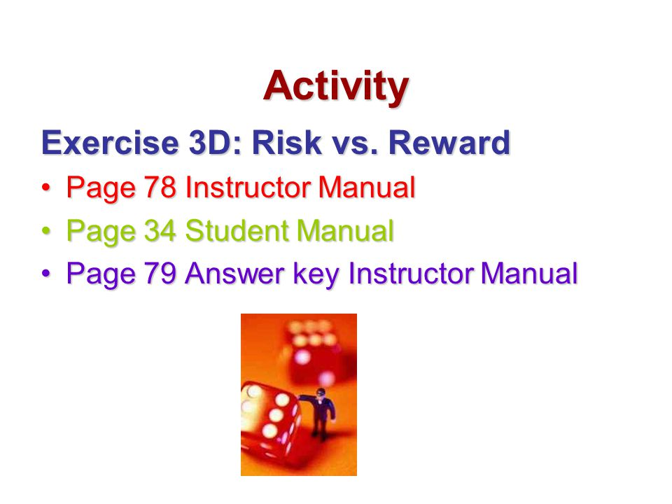 Activity Exercise 3D: Risk vs. Reward Page 78 Instructor Manual