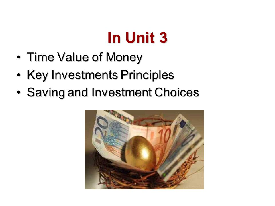 In Unit 3 Time Value of Money Key Investments Principles