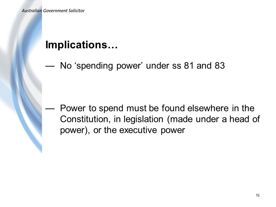 Implications… No 'spending power' under ss 81 and 83