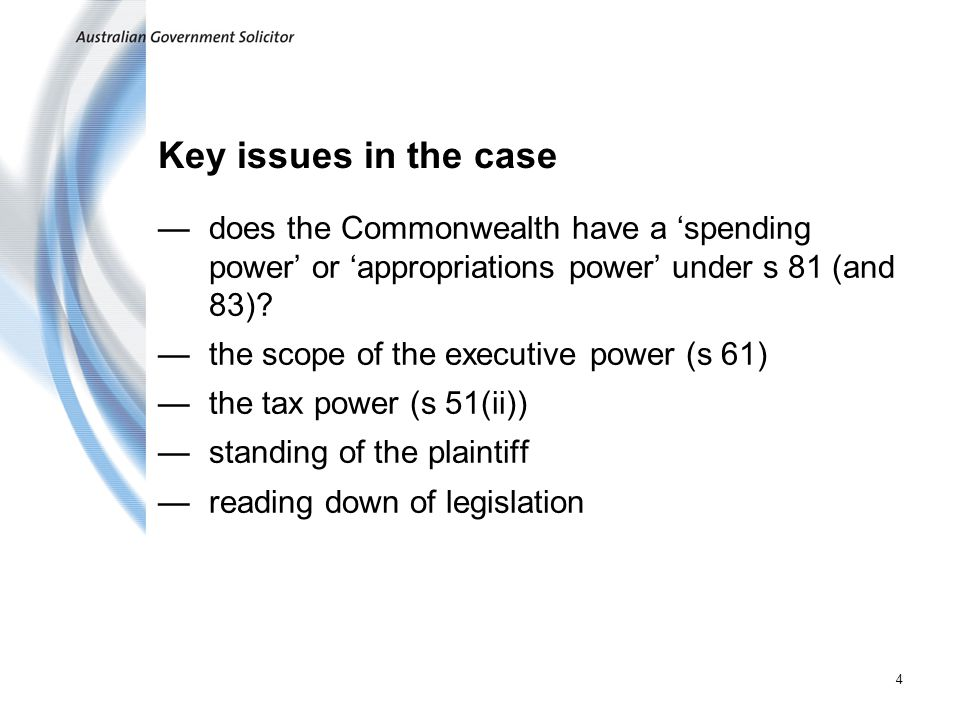 Key issues in the case does the Commonwealth have a 'spending power' or 'appropriations power' under s 81 (and 83)