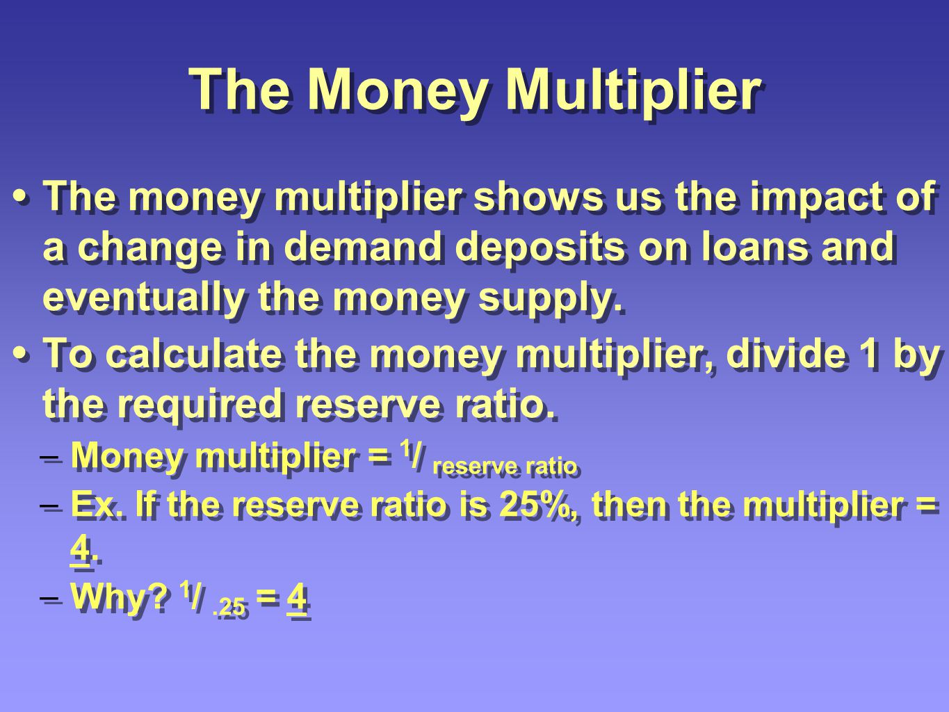 The Money Multiplier The money multiplier shows us the impact of a change in demand deposits on loans and eventually the money supply.