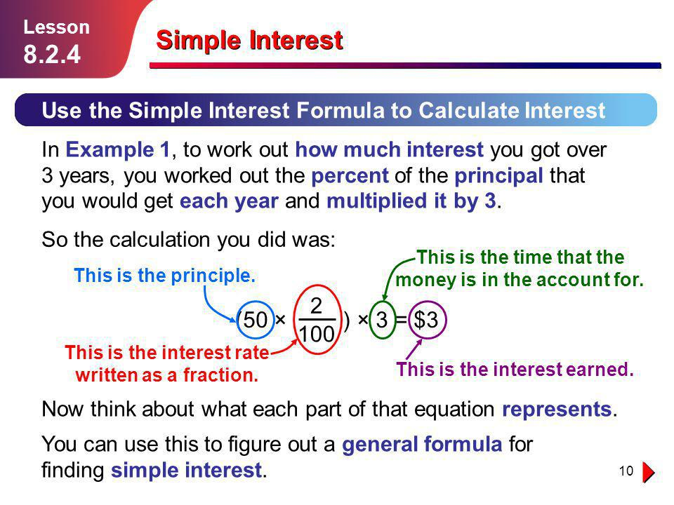 Lesson 1.1.1. Lesson. 8.2.4. Simple Interest. Use the Simple Interest Formula to Calculate Interest.