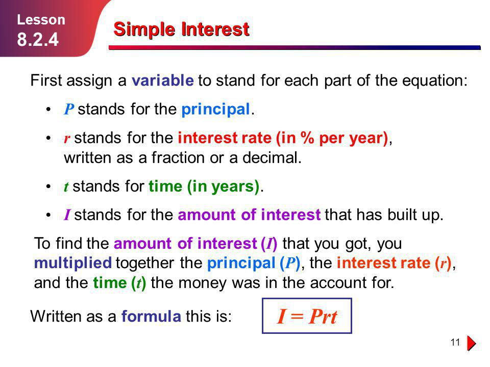 Lesson 8.2.4. Lesson. 1.1.1. Simple Interest. First assign a variable to stand for each part of the equation: