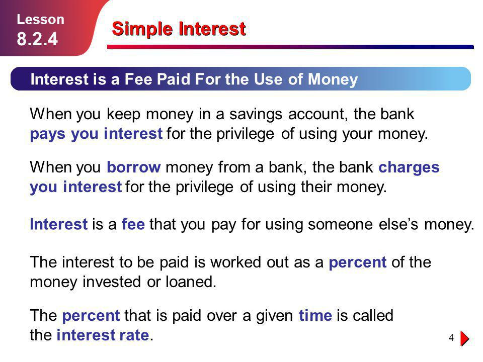 Lesson Lesson Simple Interest. Interest is a Fee Paid For the Use of Money.