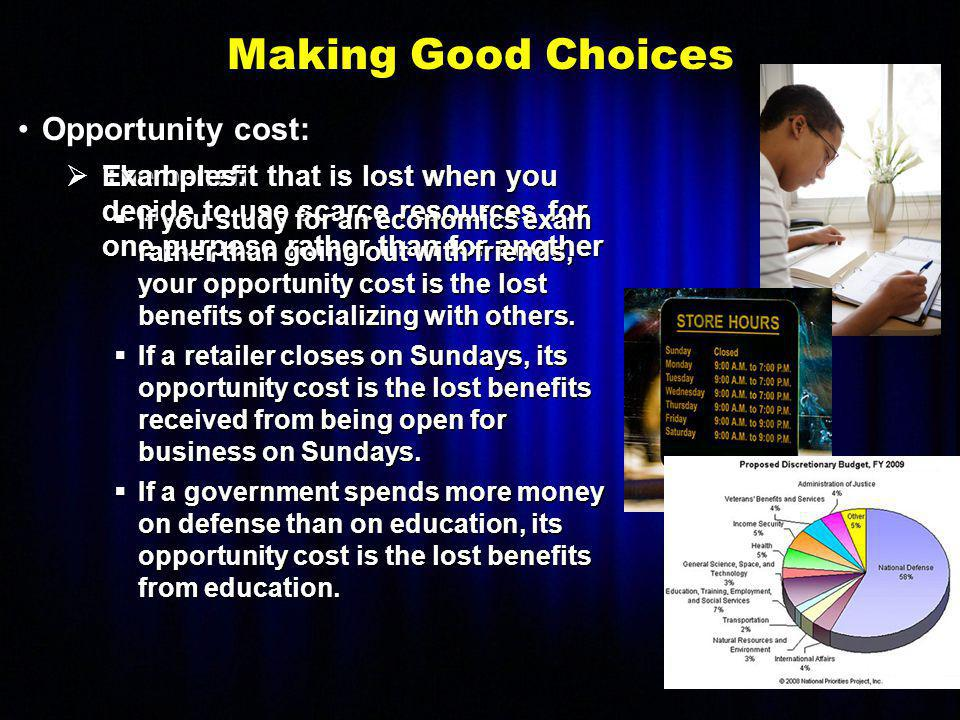 Making Good Choices Opportunity cost: Examples: