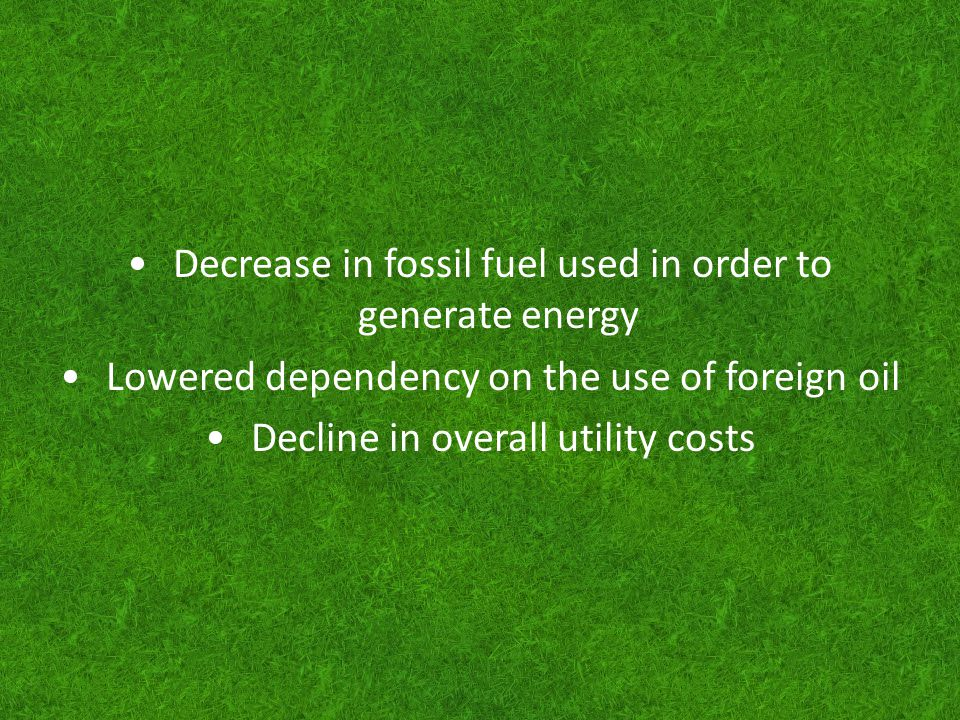 Decrease in fossil fuel used in order to generate energy