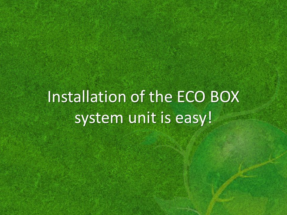 Installation of the ECO BOX system unit is easy!
