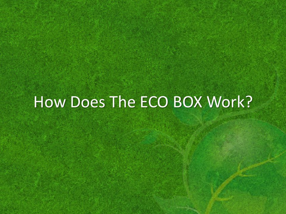 How Does The ECO BOX Work