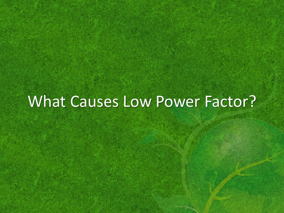 What Causes Low Power Factor