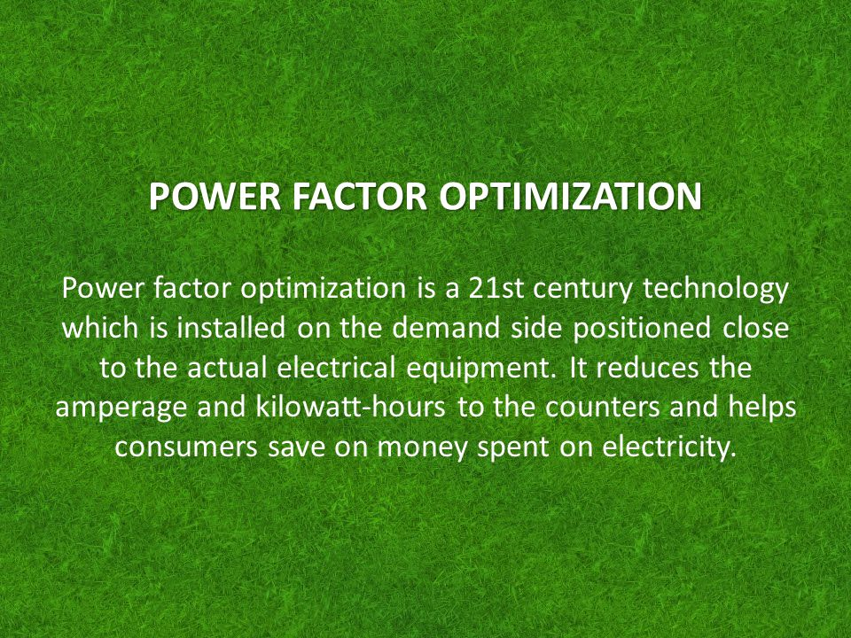 POWER FACTOR OPTIMIZATION
