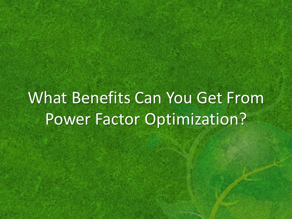 What Benefits Can You Get From Power Factor Optimization