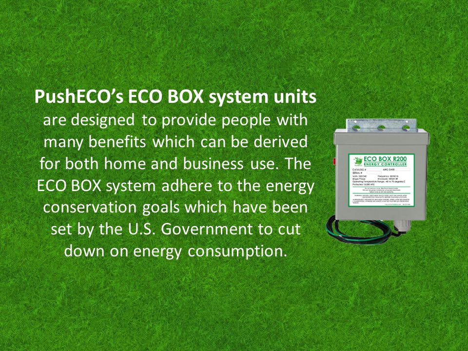 PushECO's ECO BOX system units are designed to provide people with many benefits which can be derived for both home and business use.