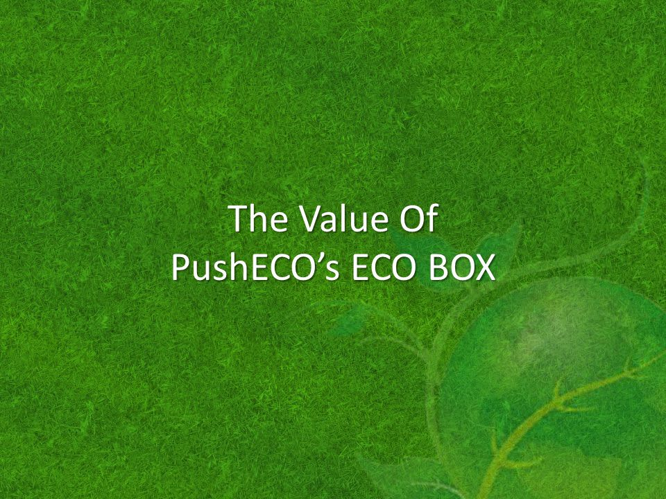 The Value Of PushECO's ECO BOX