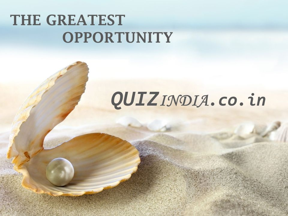 THE GREATEST OPPORTUNITY QUIZINDIA.co.in