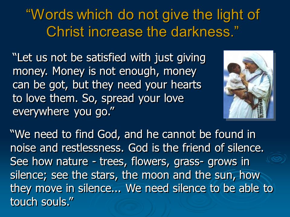 Words which do not give the light of Christ increase the darkness.