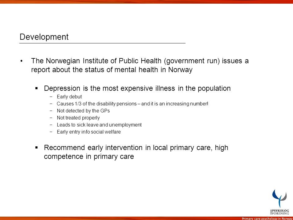 Development The Norwegian Institute of Public Health (government run) issues a report about the status of mental health in Norway.