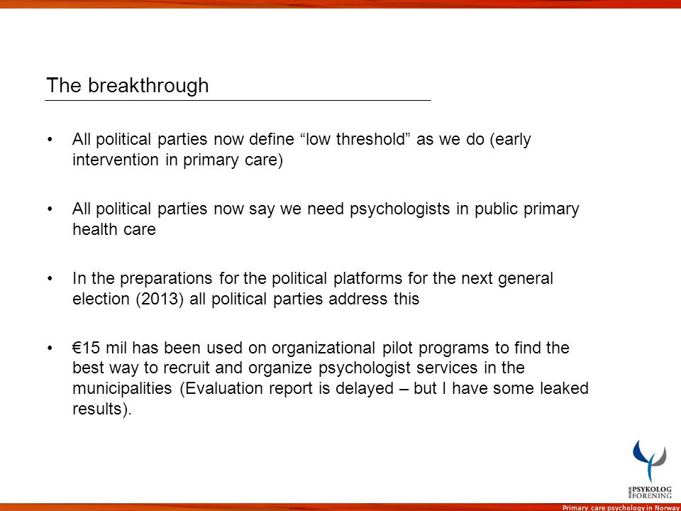 The breakthrough All political parties now define low threshold as we do (early intervention in primary care)