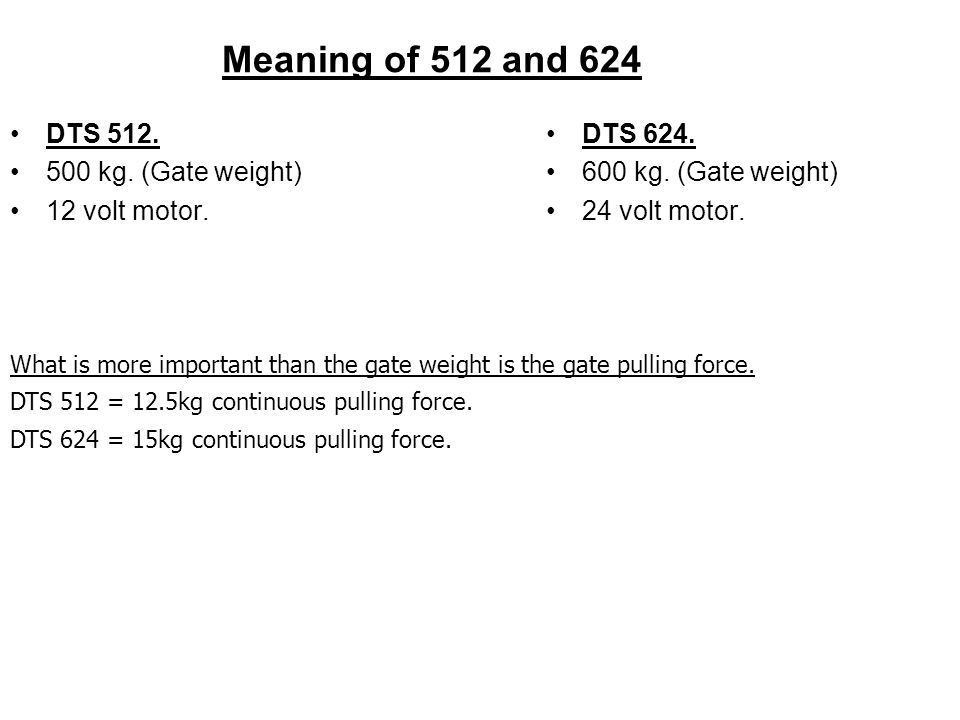 Meaning of 512 and 624 DTS kg. (Gate weight) 12 volt motor.