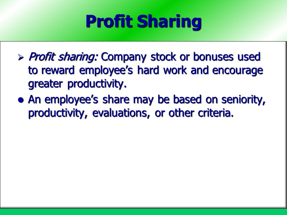 Profit Sharing Profit sharing: Company stock or bonuses used to reward employee's hard work and encourage greater productivity.