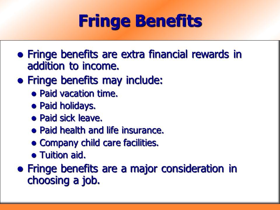 Fringe Benefits Fringe benefits are extra financial rewards in addition to income. Fringe benefits may include: