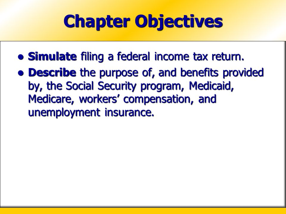 Chapter Objectives Simulate filing a federal income tax return.