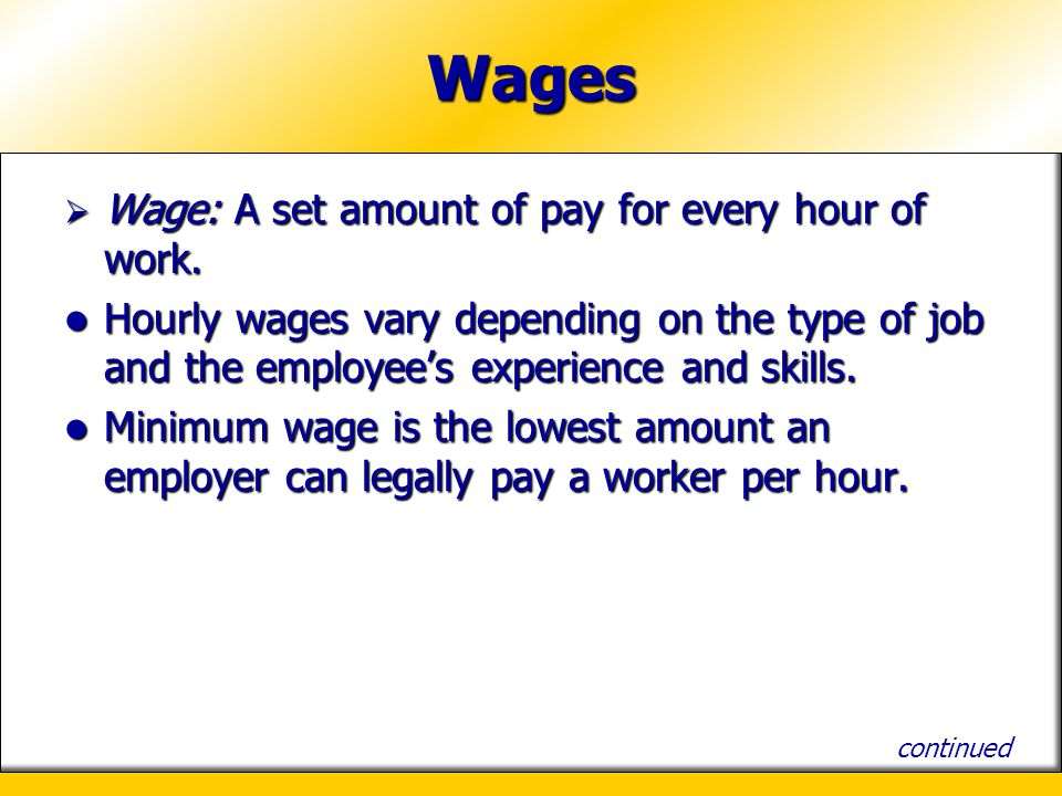 Wages Wage: A set amount of pay for every hour of work.