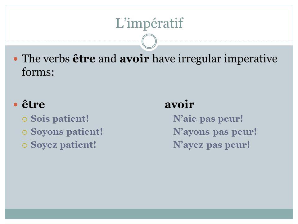 L'impératif The verbs être and avoir have irregular imperative forms: