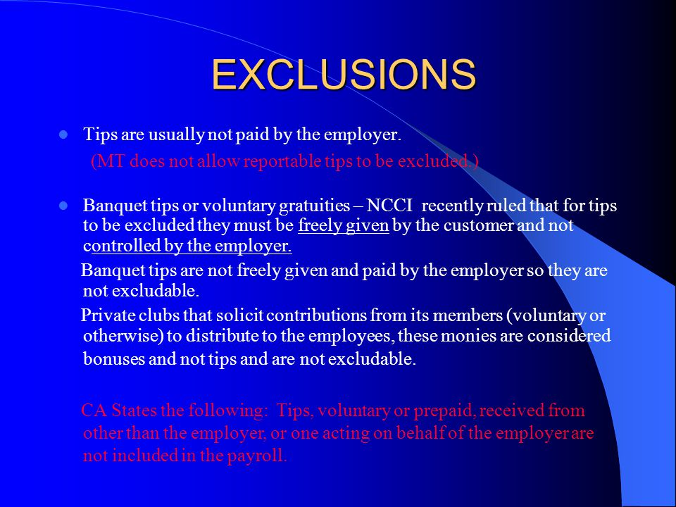 EXCLUSIONS Tips are usually not paid by the employer.