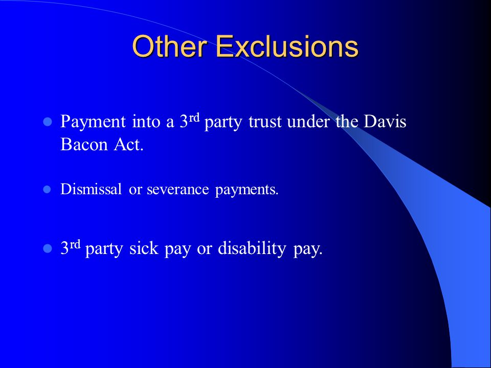 Other Exclusions Payment into a 3rd party trust under the Davis Bacon Act. Dismissal or severance payments.