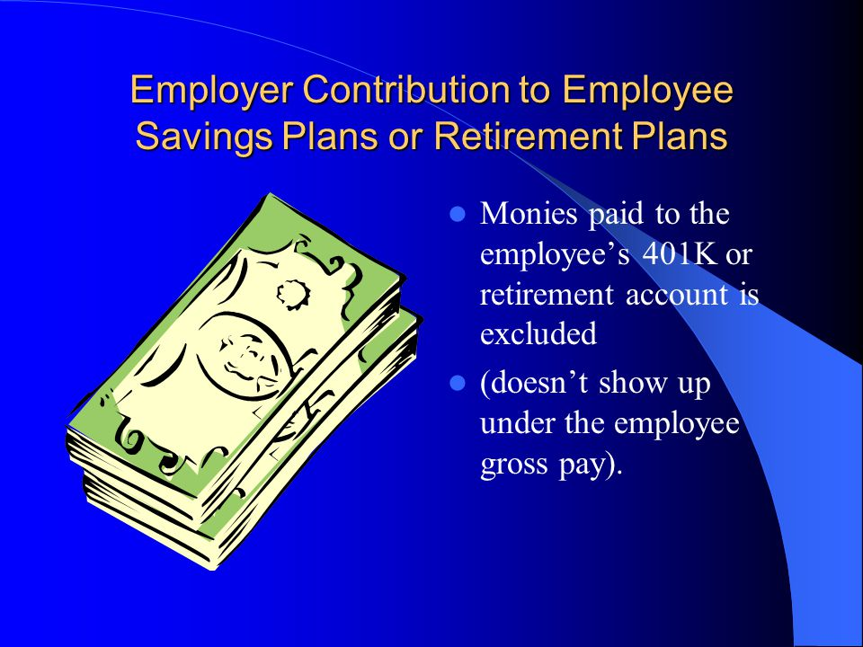 Employer Contribution to Employee Savings Plans or Retirement Plans