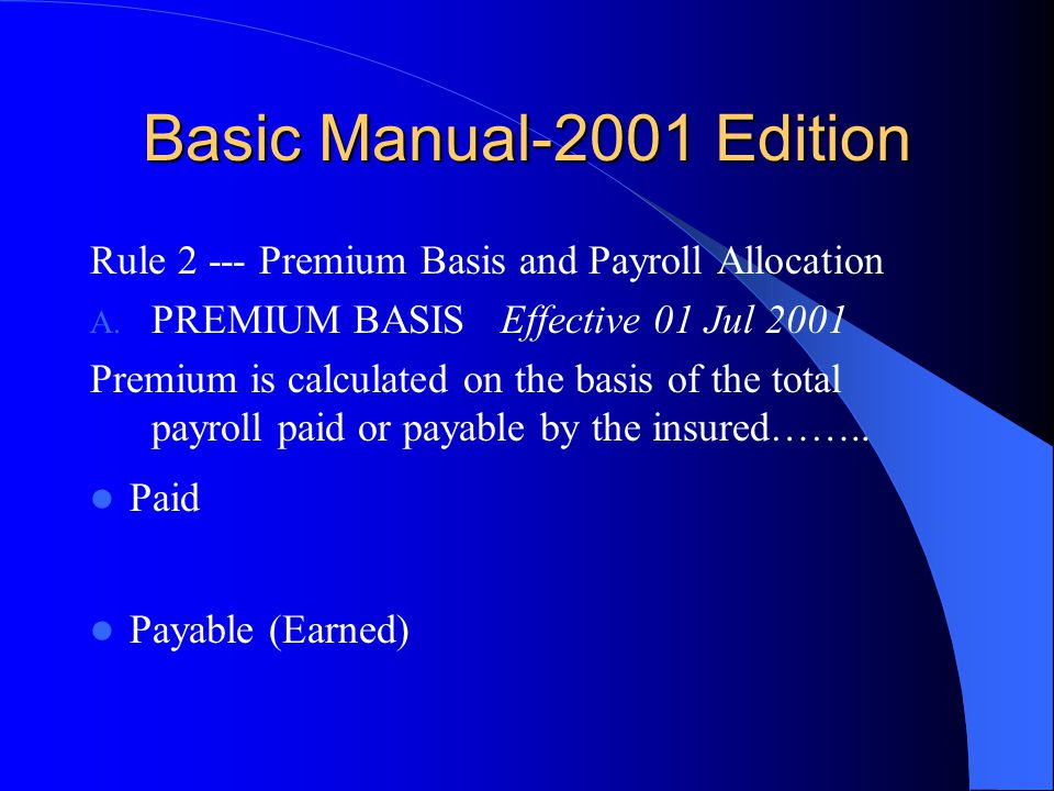 Basic Manual-2001 Edition Rule 2 --- Premium Basis and Payroll Allocation. PREMIUM BASIS Effective 01 Jul 2001.