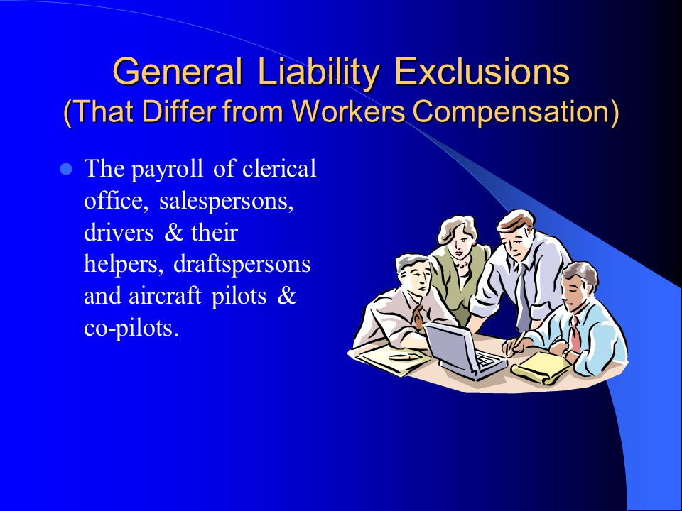 General Liability Exclusions (That Differ from Workers Compensation)