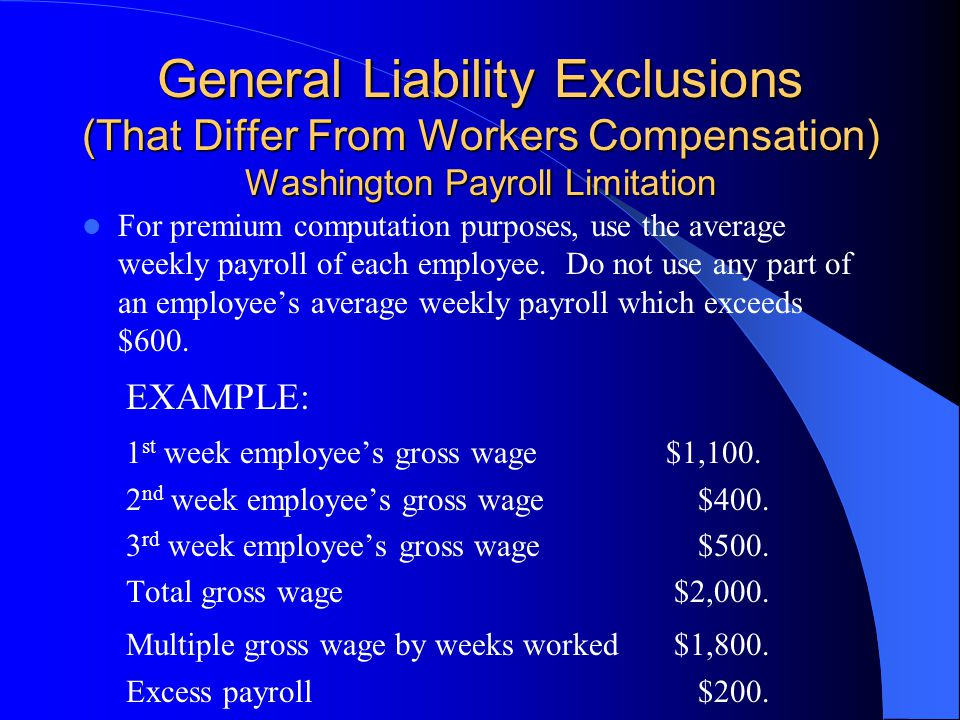 General Liability Exclusions (That Differ From Workers Compensation) Washington Payroll Limitation