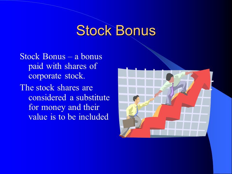Stock Bonus Stock Bonus – a bonus paid with shares of corporate stock.