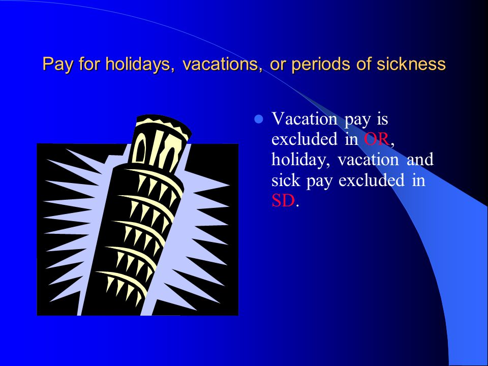Pay for holidays, vacations, or periods of sickness