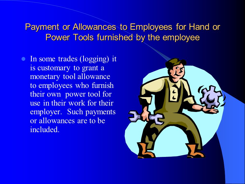 Payment or Allowances to Employees for Hand or Power Tools furnished by the employee