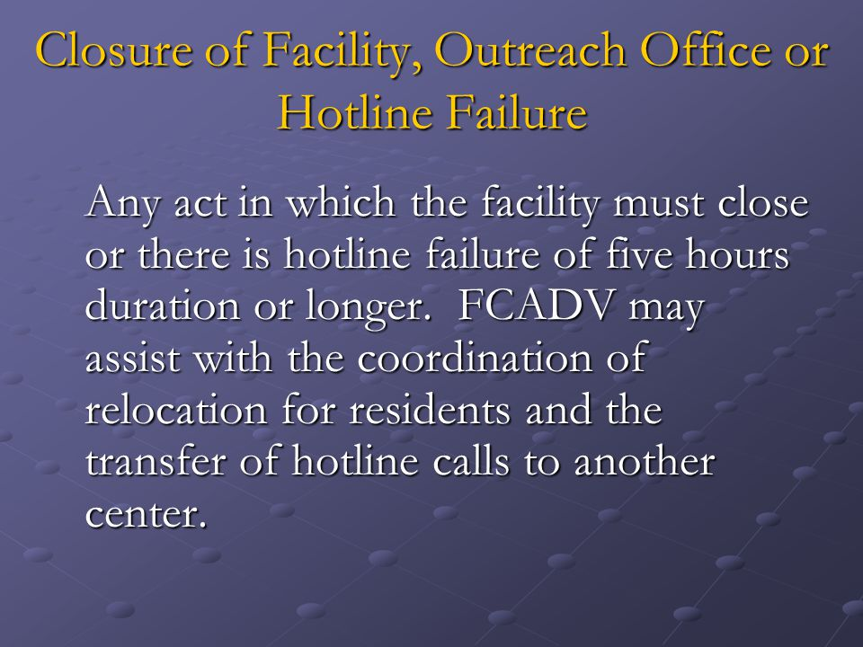 Closure of Facility, Outreach Office or Hotline Failure