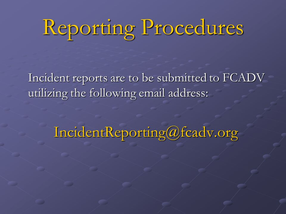 Reporting Procedures Incident reports are to be submitted to FCADV utilizing the following email address: