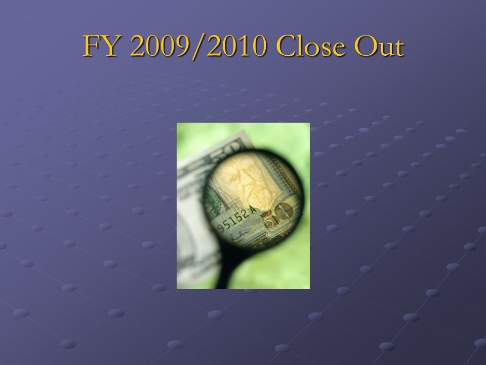 FY 2009/2010 Close Out